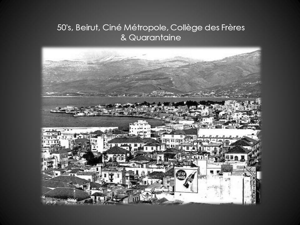 50's, Beirut, Ciné Métropole, Collège des Frères & Quarantaine