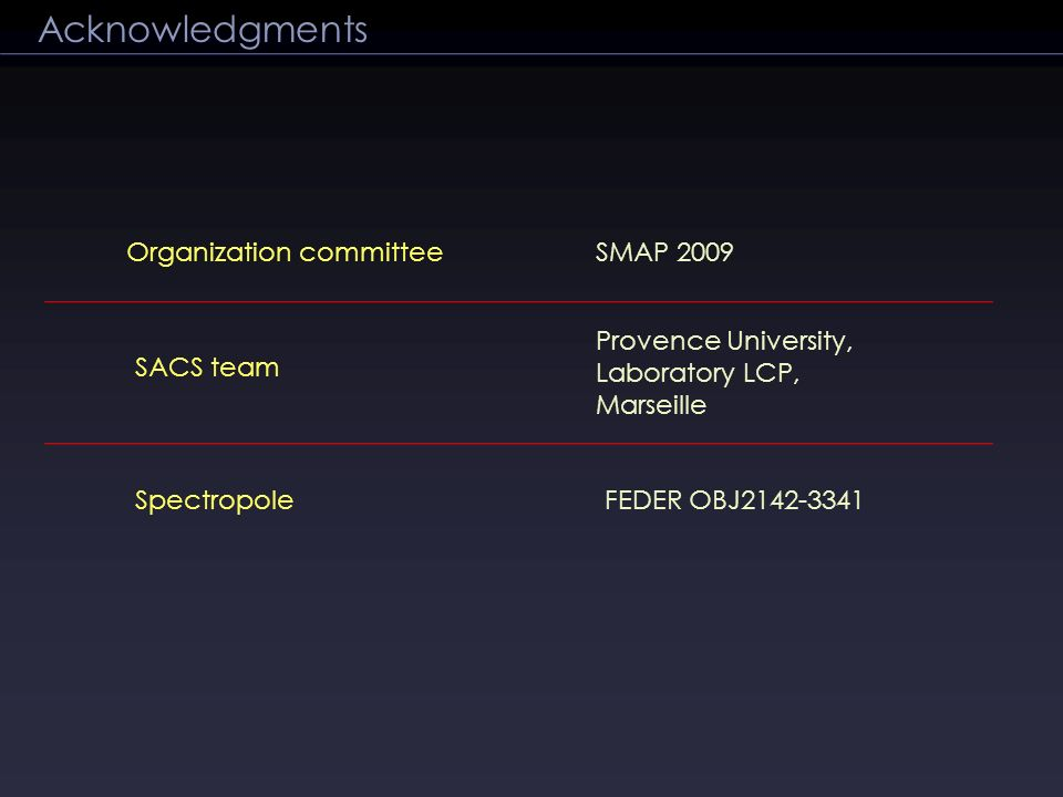 SACS team Provence University, Laboratory LCP, Marseille SpectropoleFEDER OBJ2142-3341 Organization committeeSMAP 2009 Acknowledgments