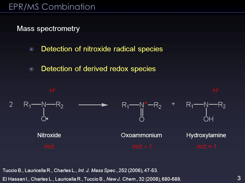 EPR/MS Combination Mass spectrometry Detection of nitroxide radical species Detection of derived redox species Nitroxide Oxoammonium Hydroxylamine m/z
