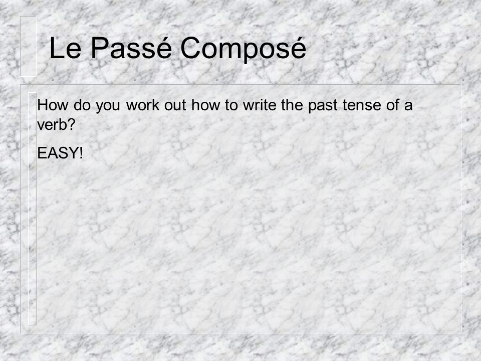 Le Passé Composé How do you work out how to write the past tense of a verb EASY!