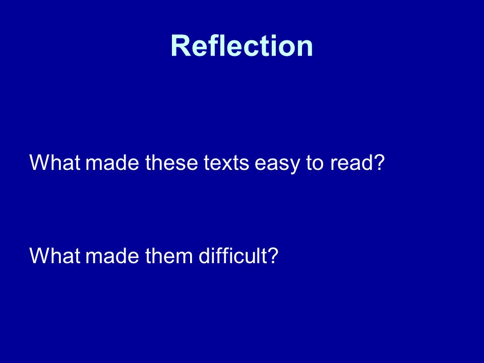 Reflection What made these texts easy to read? What made them difficult?