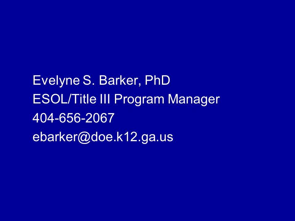 Evelyne S. Barker, PhD ESOL/Title III Program Manager 404-656-2067 ebarker@doe.k12.ga.us