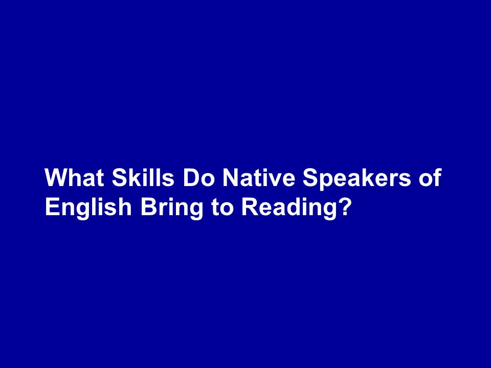 What Skills Do Native Speakers of English Bring to Reading?