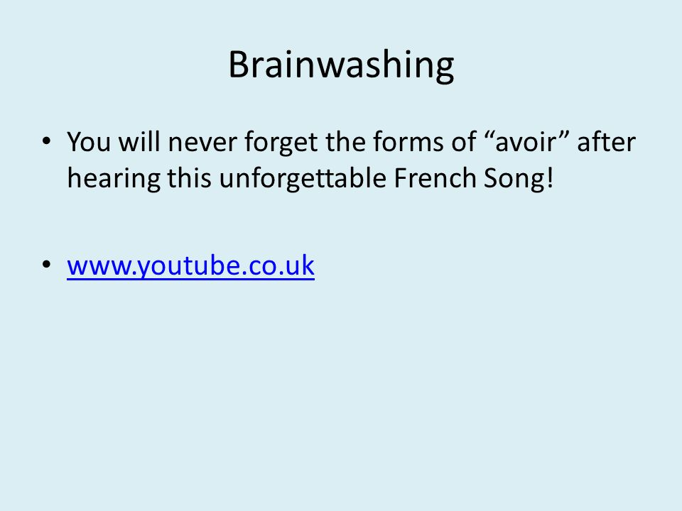Brainwashing You will never forget the forms of avoir after hearing this unforgettable French Song! www.youtube.co.uk