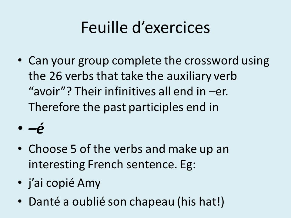Feuille dexercices Can your group complete the crossword using the 26 verbs that take the auxiliary verb avoir.
