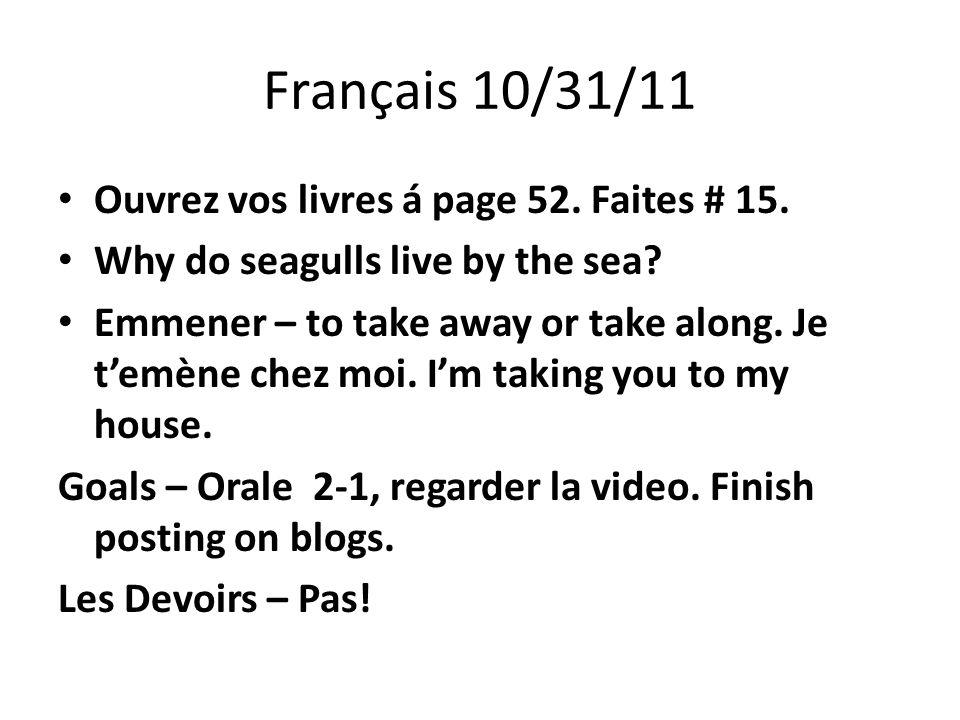 Français 10/31/11 Ouvrez vos livres á page 52. Faites # 15.