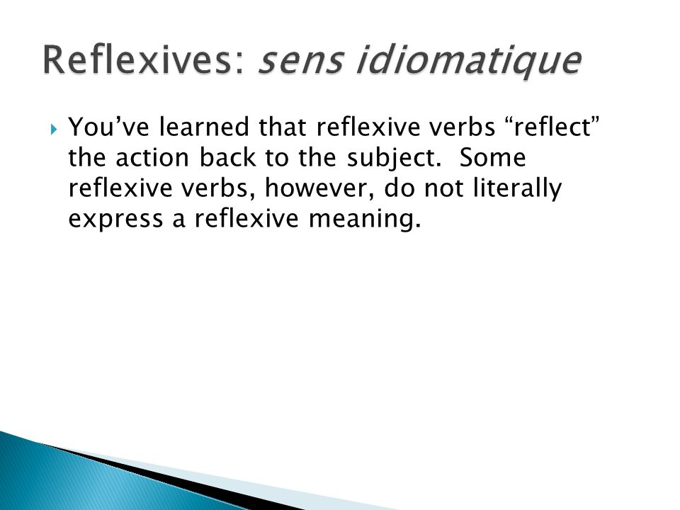 Youve learned that reflexive verbs reflect the action back to the subject. Some reflexive verbs, however, do not literally express a reflexive meaning