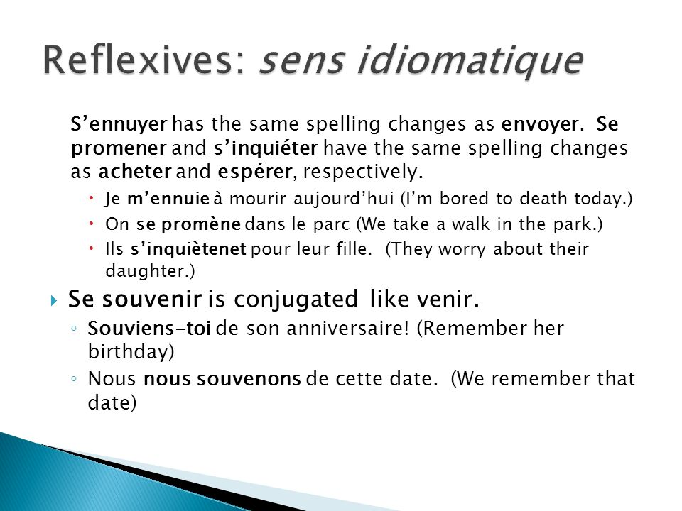 Sennuyer has the same spelling changes as envoyer. Se promener and sinquiéter have the same spelling changes as acheter and espérer, respectively. Je