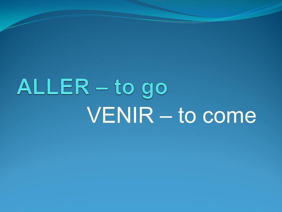VENIR – to come