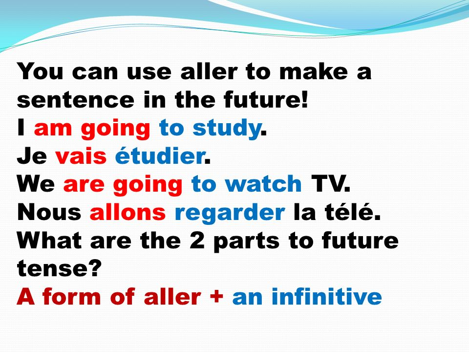You can use aller to make a sentence in the future.
