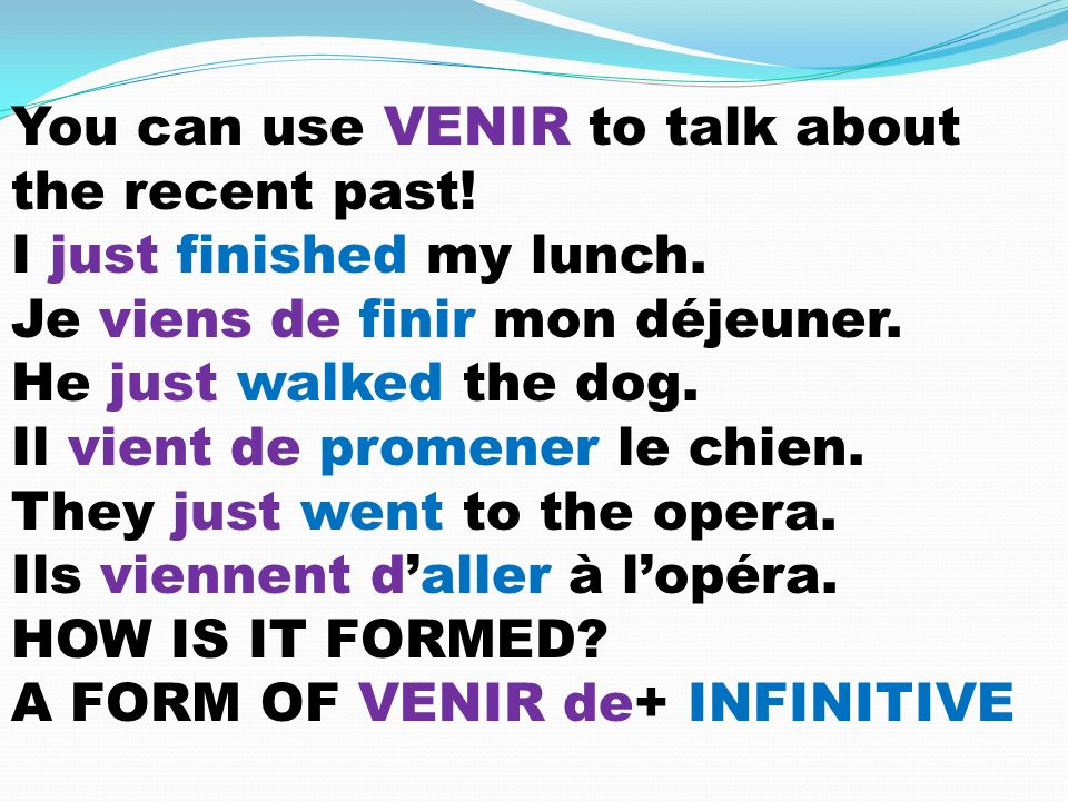 You can use VENIR to talk about the recent past. I just finished my lunch.