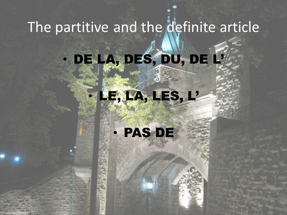 The partitive and the definite article DE LA, DES, DU, DE L LE, LA, LES, L PAS DE