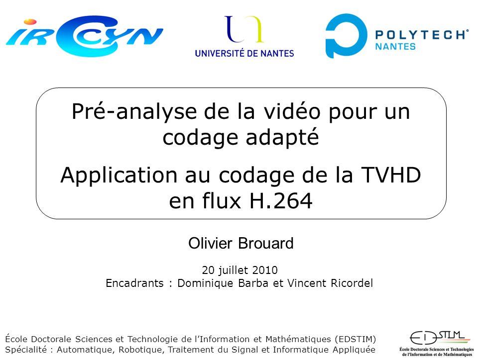 Pré-analyse de la vidéo pour un codage adapté Application au codage de la TVHD en flux H.264 Olivier Brouard École Doctorale Sciences et Technologie d