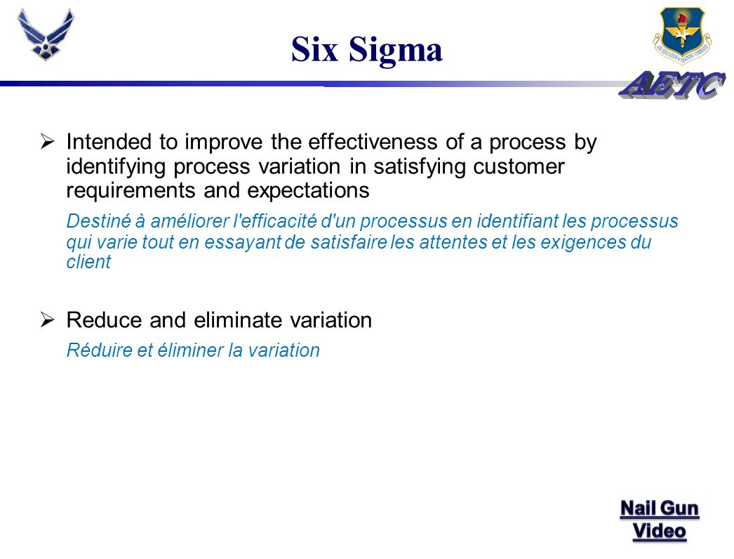 Six Sigma Intended to improve the effectiveness of a process by identifying process variation in satisfying customer requirements and expectations Des