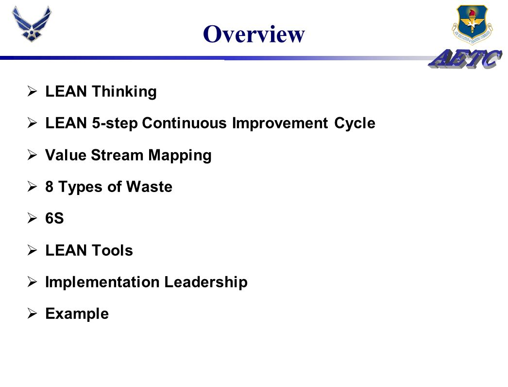 Overview LEAN Thinking LEAN 5-step Continuous Improvement Cycle Value Stream Mapping 8 Types of Waste 6S LEAN Tools Implementation Leadership Example