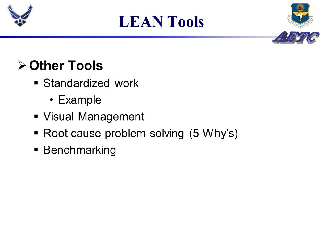 LEAN Tools Other Tools Standardized work Example Visual Management Root cause problem solving (5 Whys) Benchmarking