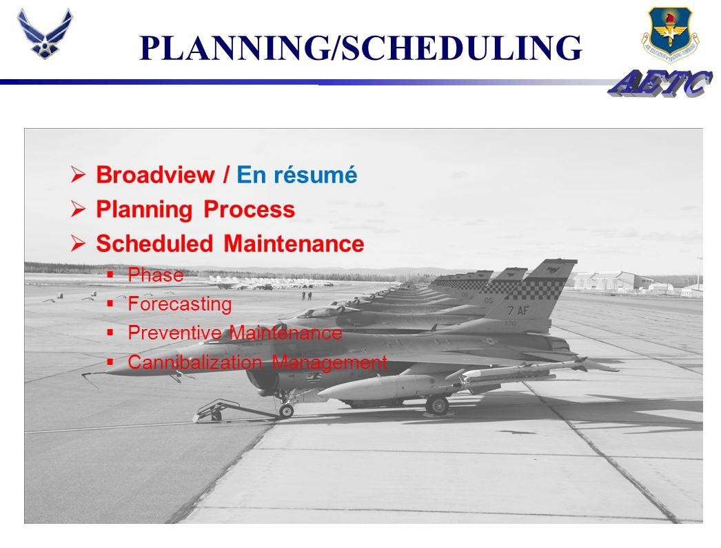 PLANNING/SCHEDULING Broadview / En résumé Planning Process Scheduled Maintenance Phase Forecasting Preventive Maintenance Cannibalization Management