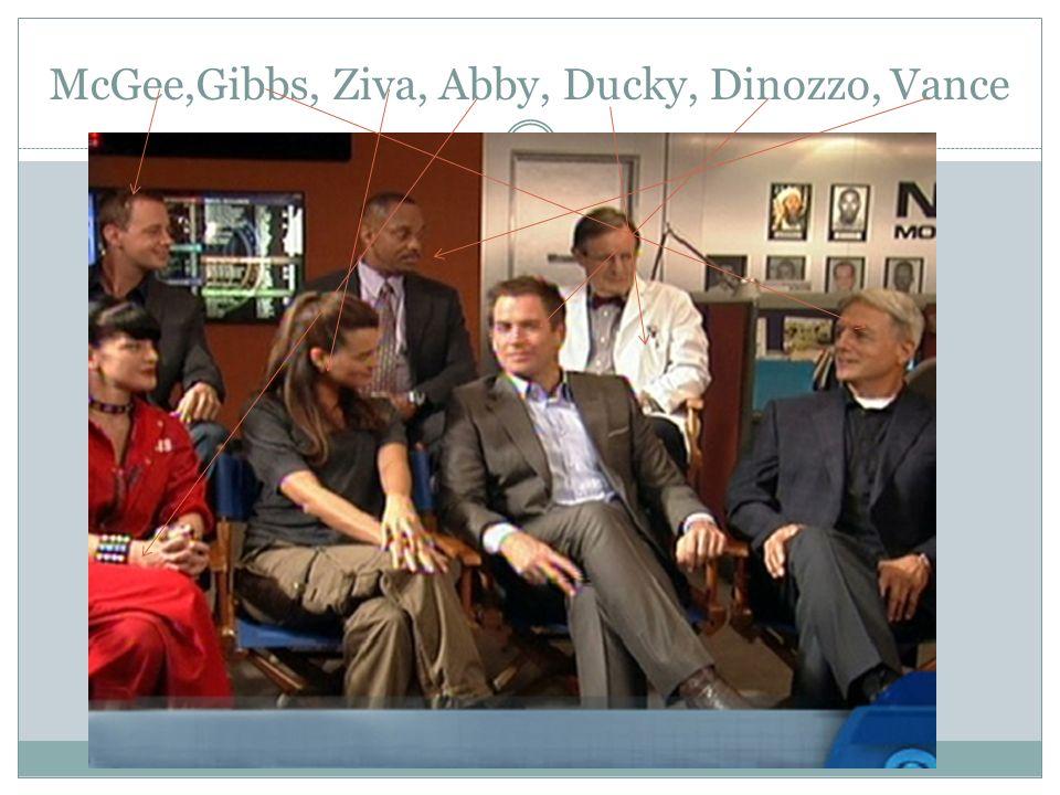 McGee,Gibbs, Ziva, Abby, Ducky, Dinozzo, Vance