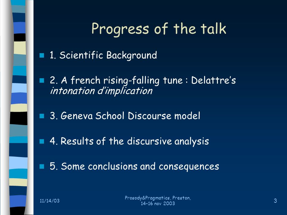 11/14/03 Prosody&Pragmatics, Preston, 14-16 nov 2003 2 The issue of this talk Intonational meaning (cf.