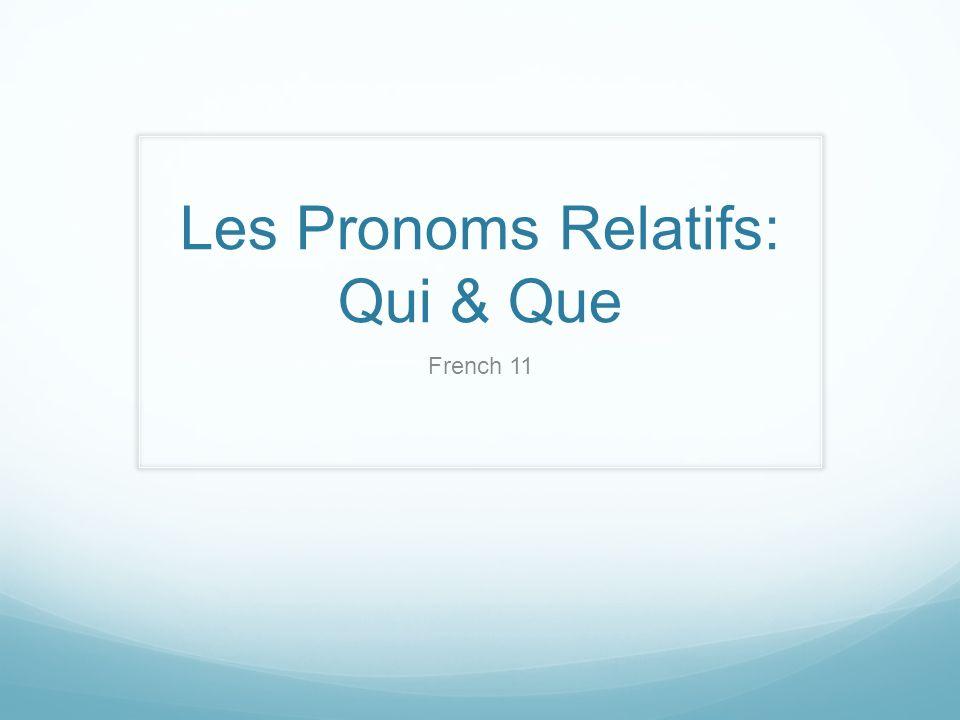 Les Pronoms Relatifs: Qui & Que French 11