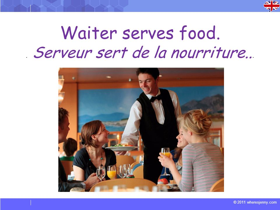 © 2011 wheresjenny.com Waiter serves food.. Serveur sert de la nourriture...