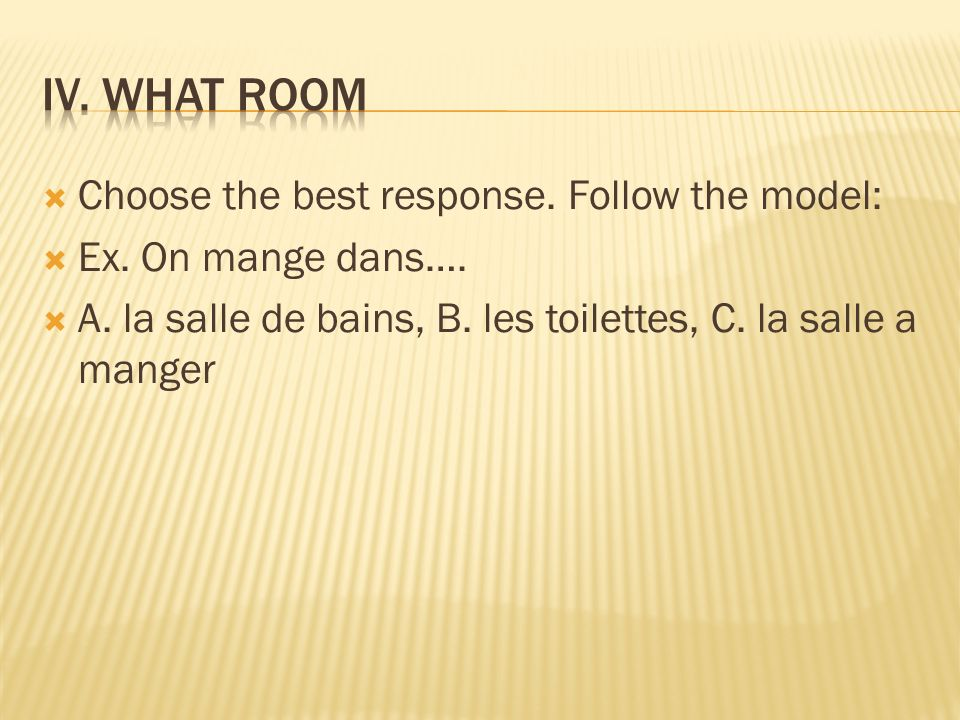 Choose the best response. Follow the model: Ex. On mange dans…. A. la salle de bains, B. les toilettes, C. la salle a manger