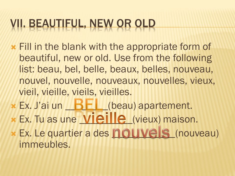 Fill in the blank with the appropriate form of beautiful, new or old.
