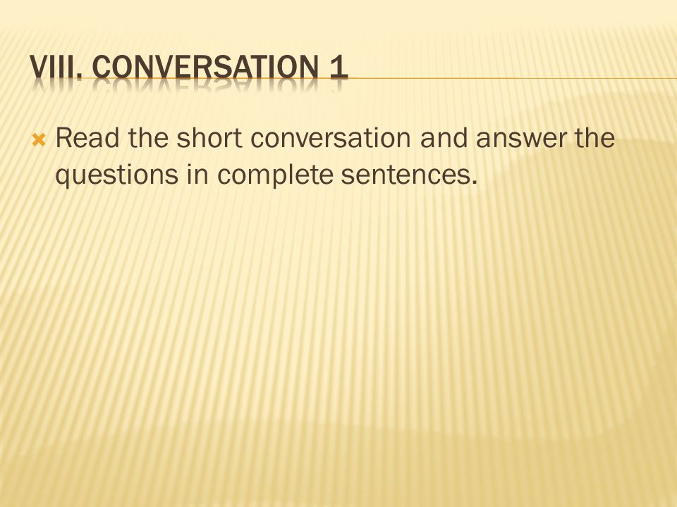 Read the short conversation and answer the questions in complete sentences.