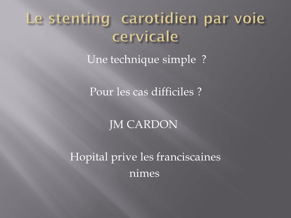 Une technique simple ? Pour les cas difficiles ? JM CARDON Hopital prive les franciscaines nimes