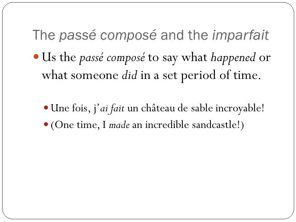 The passé composé and the imparfait Us the passé composé to say what happened or what someone did in a set period of time. Une fois, jai fait un châte