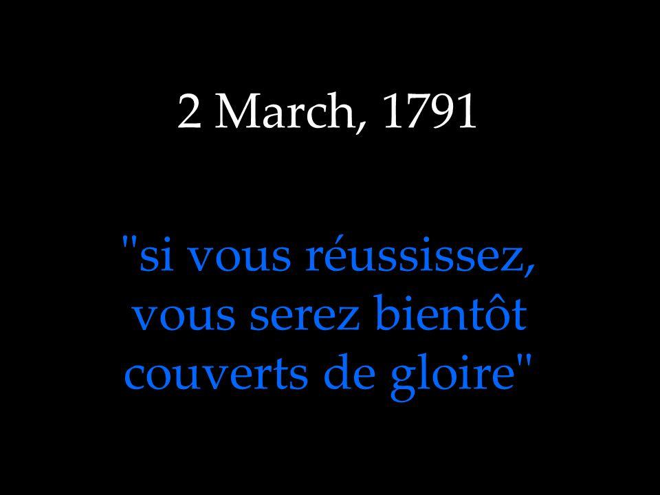 2 March, 1791 si vous réussissez, vous serez bientôt couverts de gloire
