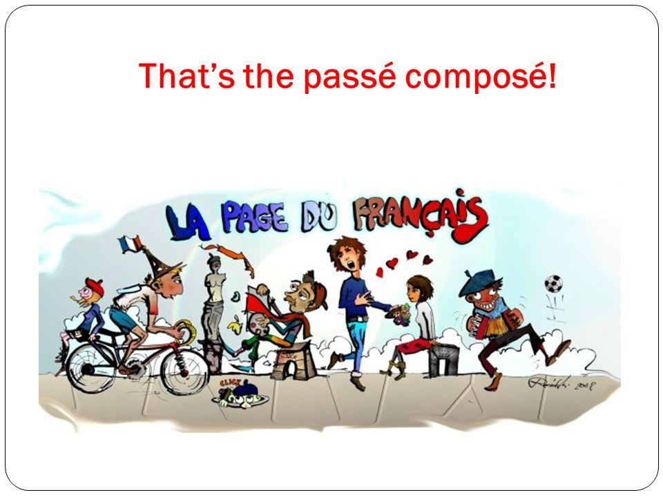 Thats the passé composé!