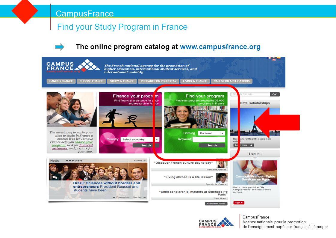 CampusFrance CampusFrance Agence nationale pour la promotion de lenseignement supérieur français à létranger Find your Study Program in France The online program catalog at www.campusfrance.org