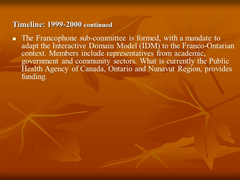 Timeline: 1999-2000 continued The Francophone sub-committee is formed, with a mandate to adapt the Interactive Domain Model (IDM) to the Franco-Ontari