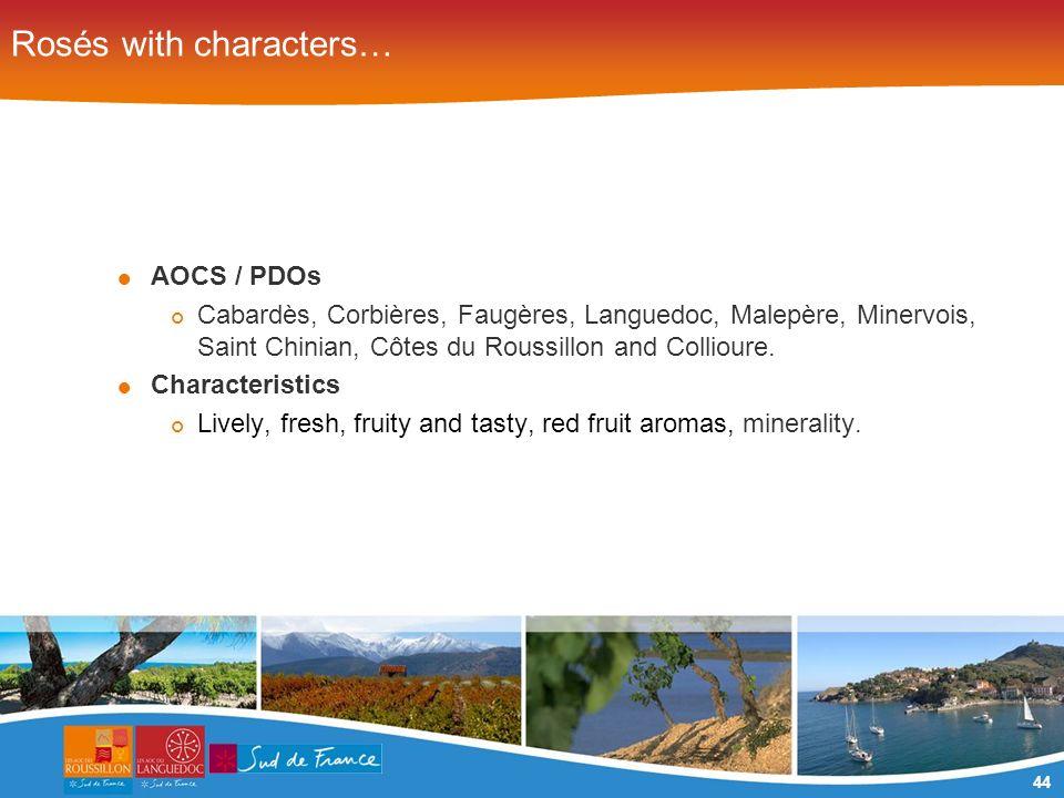 44 Rosés with characters… AOCS / PDOs Cabardès, Corbières, Faugères, Languedoc, Malepère, Minervois, Saint Chinian, Côtes du Roussillon and Collioure.