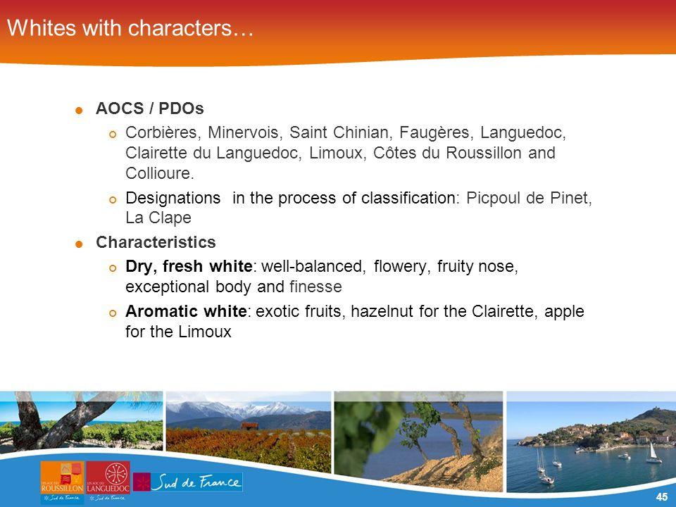 45 Whites with characters… AOCS / PDOs Corbières, Minervois, Saint Chinian, Faugères, Languedoc, Clairette du Languedoc, Limoux, Côtes du Roussillon a