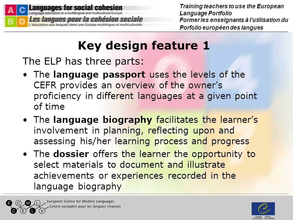 Training teachers to use the European Language Portfolio Former les enseignants à lutilisation du Porfolio européen des langues Key design feature 1 T