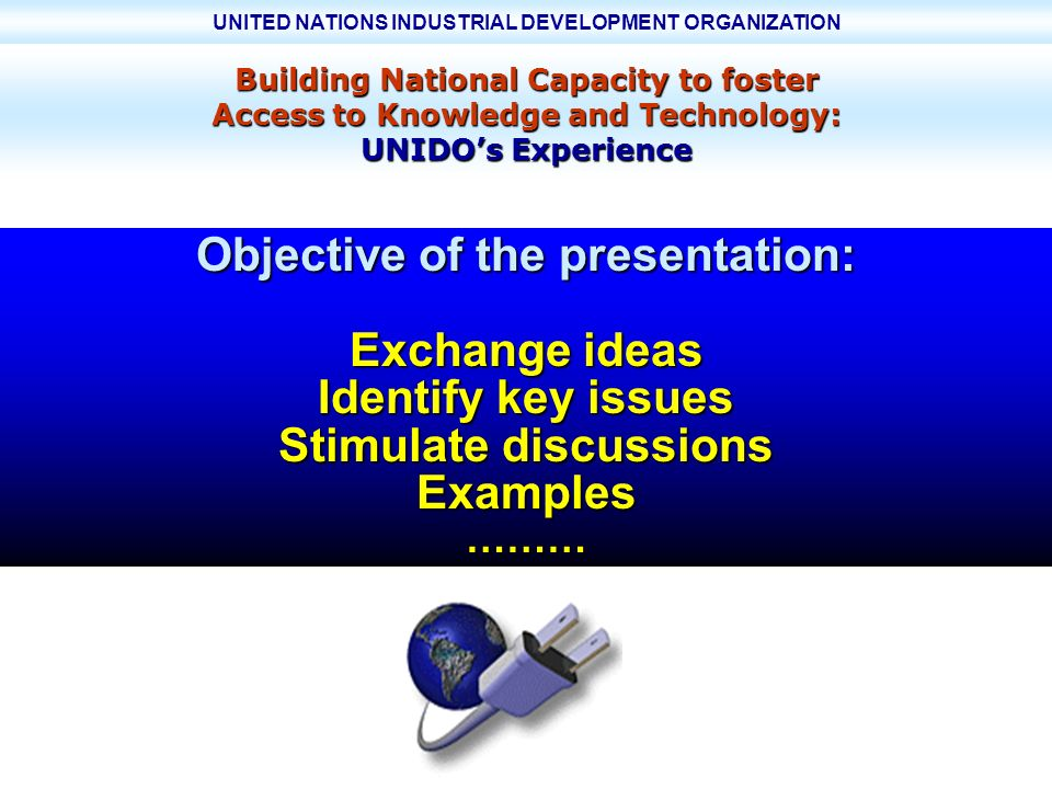UNITED NATIONS INDUSTRIAL DEVELOPMENT ORGANIZATION UNIDO - UNITED NATIONS INDUSTRIAL DEVELOPMENT ORGANIZATION ONUDI ~ ORGANISATION DES NATIONS UNIES POUR LE DEVELOPPEMENT INDUSTRIEL UNIMED BN training seminar 22 February 2002 Page 5 Issues to be addressed and questions What is/Why innovation (R&D, soft/hard technologies...).