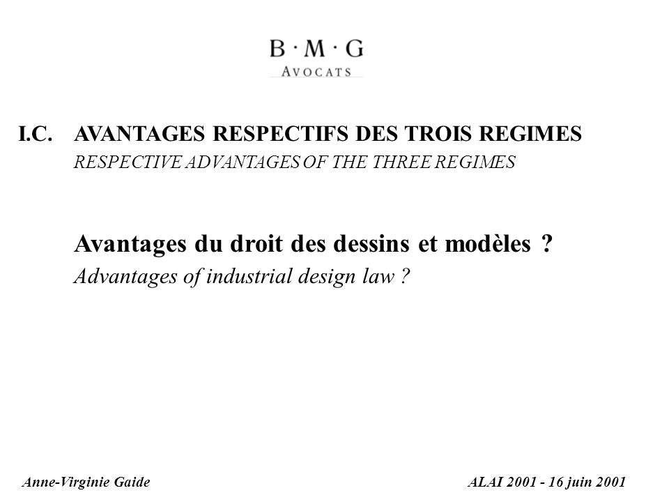 I.C.AVANTAGES RESPECTIFS DES TROIS REGIMES RESPECTIVE ADVANTAGES OF THE THREE REGIMES Avantages du droit des dessins et modèles ? Advantages of indust