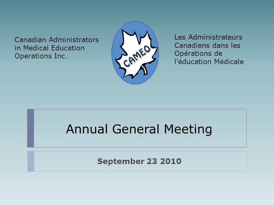 Annual General Meeting September 23 2010 Les Administrateurs Canadiens dans les Opérations de l'éducation Médicale Canadian Administrators in Medical