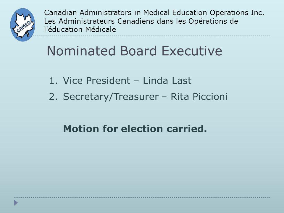 Nominated Board Executive Canadian Administrators in Medical Education Operations Inc. Les Administrateurs Canadiens dans les Opérations de l'éducatio