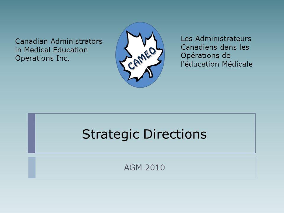 Strategic Directions AGM 2010 Les Administrateurs Canadiens dans les Opérations de l'éducation Médicale Canadian Administrators in Medical Education O
