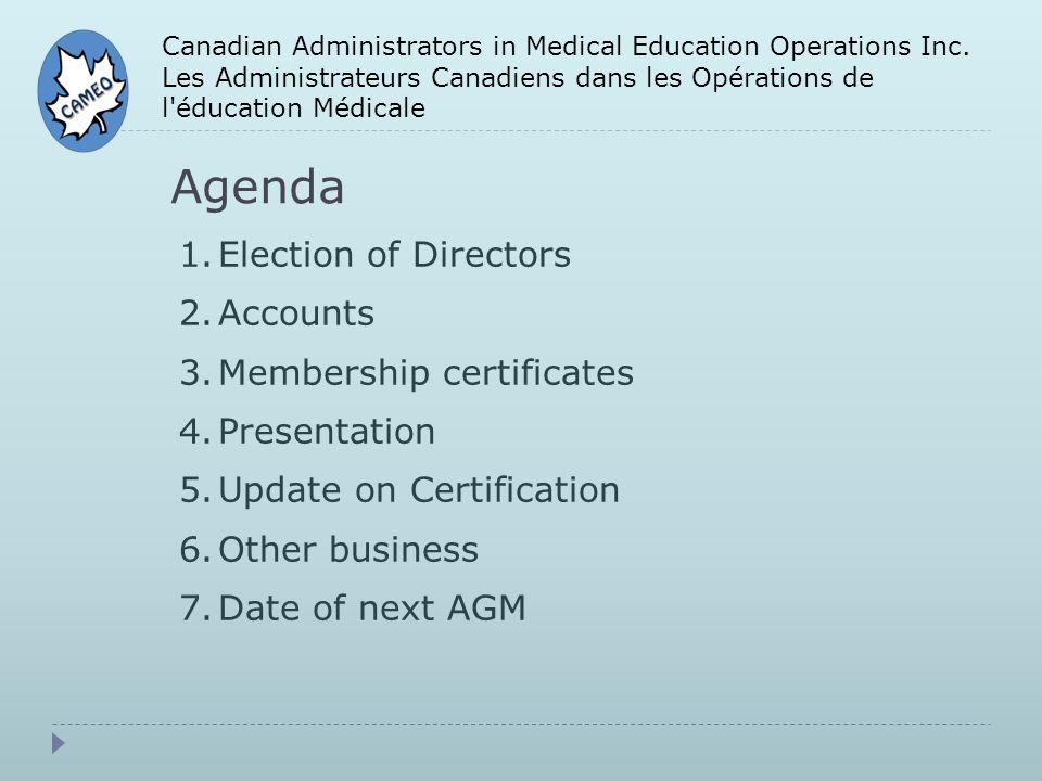 Agenda Canadian Administrators in Medical Education Operations Inc. Les Administrateurs Canadiens dans les Opérations de l'éducation Médicale 1.Electi