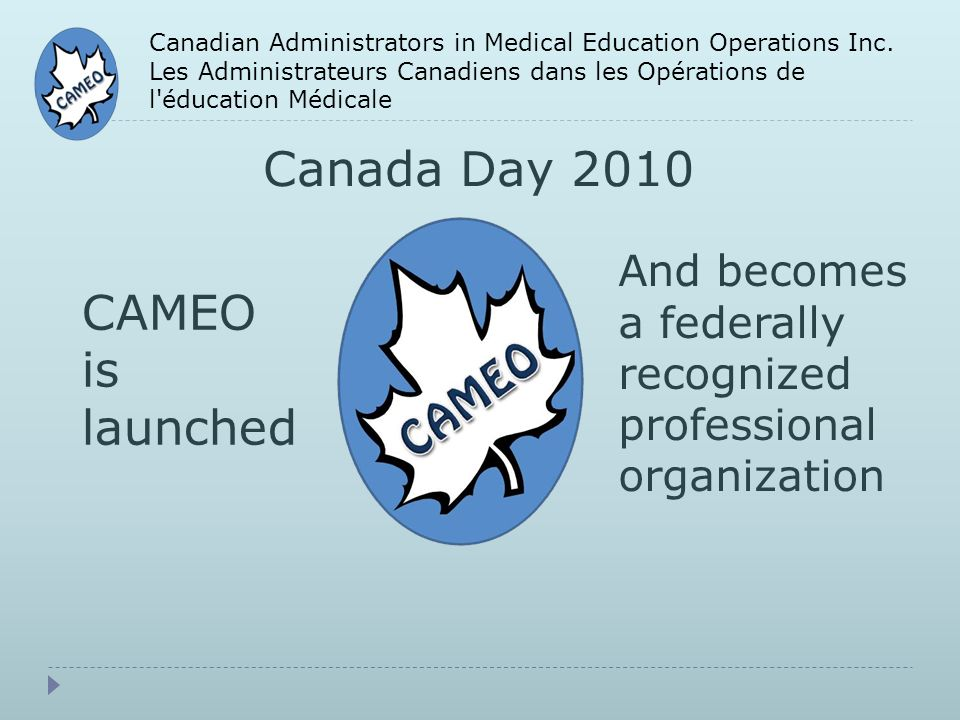 Canadian Administrators in Medical Education Operations Inc. Les Administrateurs Canadiens dans les Opérations de l'éducation Médicale Canada Day 2010