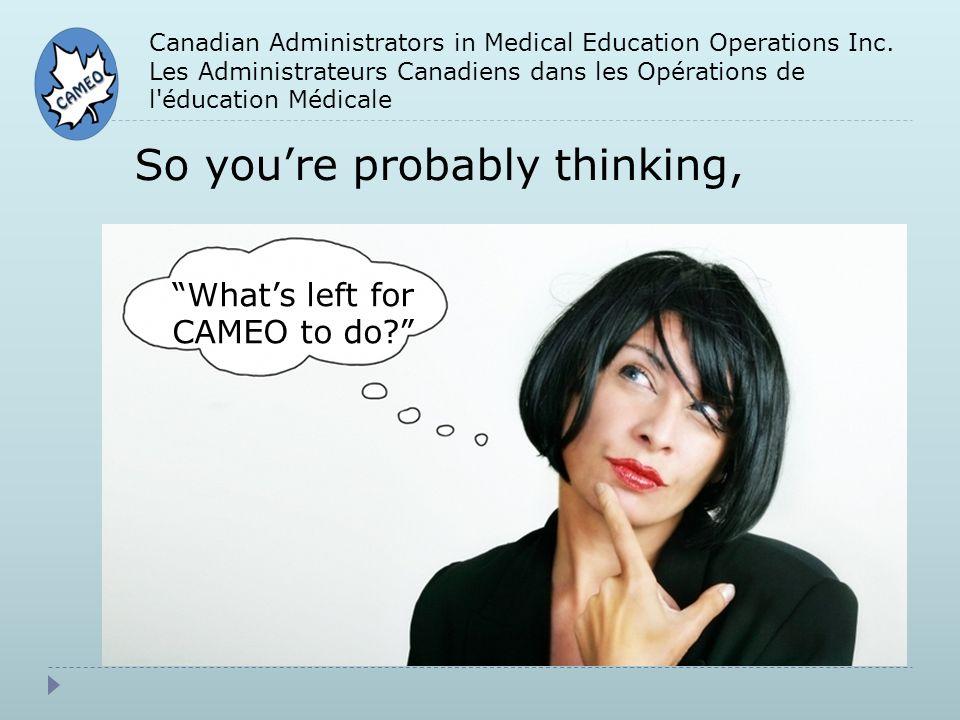Canadian Administrators in Medical Education Operations Inc. Les Administrateurs Canadiens dans les Opérations de l'éducation Médicale So youre probab