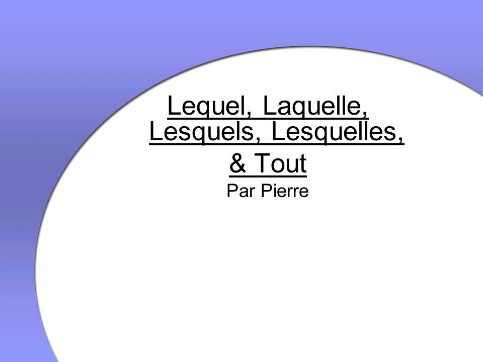 Lequel, Laquelle, Lesquels, Lesquelles, & Tout Par Pierre