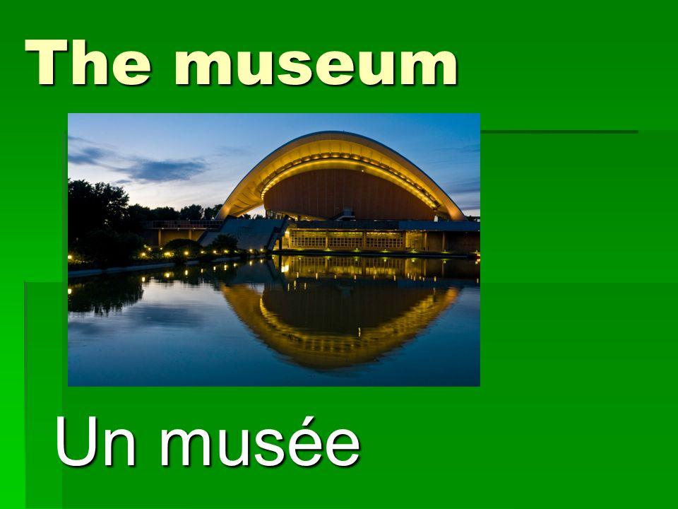 The museum Un musée