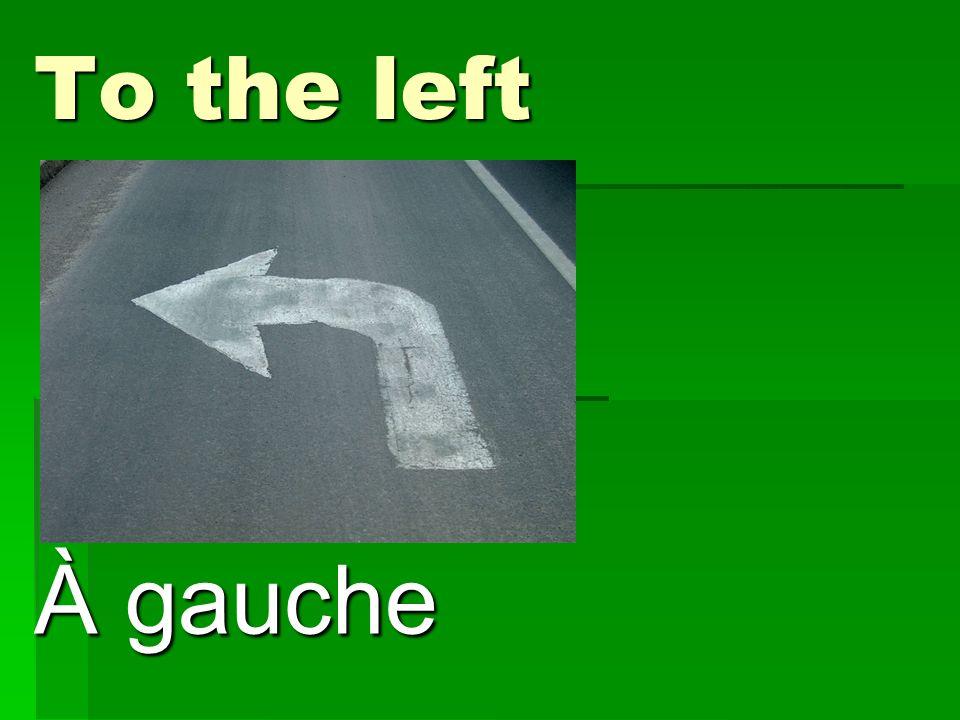 To the left À gauche