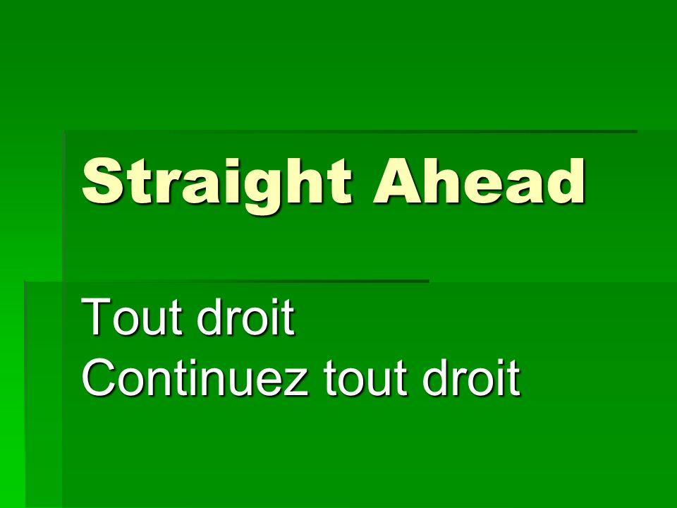 Straight Ahead Tout droit Continuez tout droit