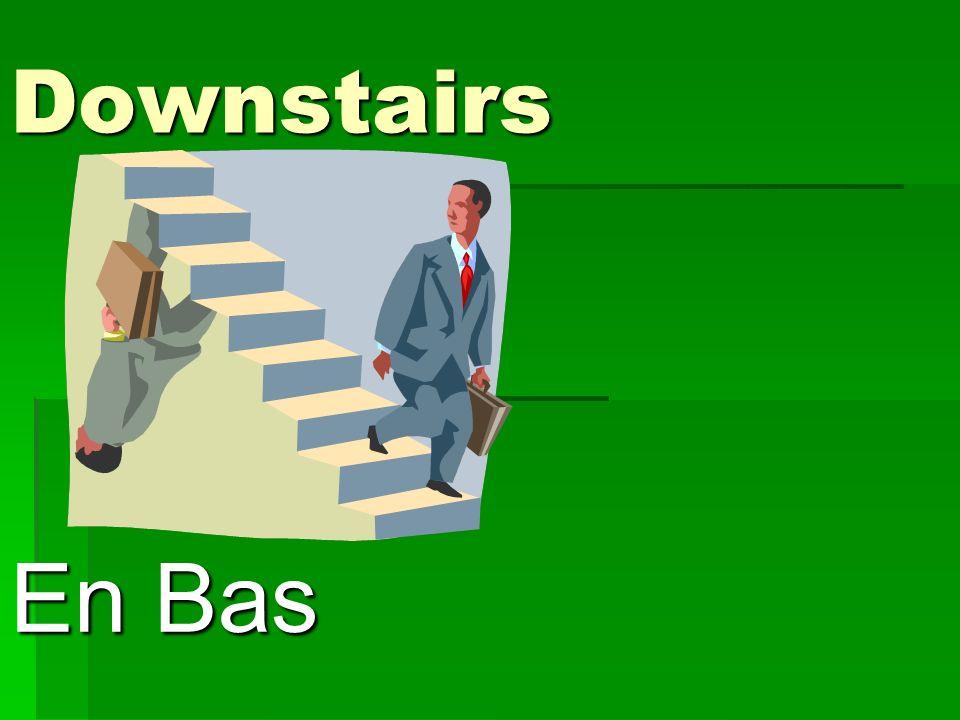 Downstairs En Bas